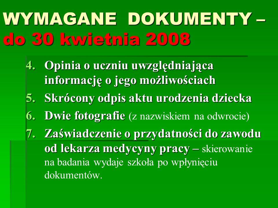 WYMAGANE DOKUMENTY – do 30 kwietnia 2008 4.Opinia o uczniu uwzględniająca informację o jego możliwościach 5.Skrócony odpis aktu urodzenia dziecka 6.Dw