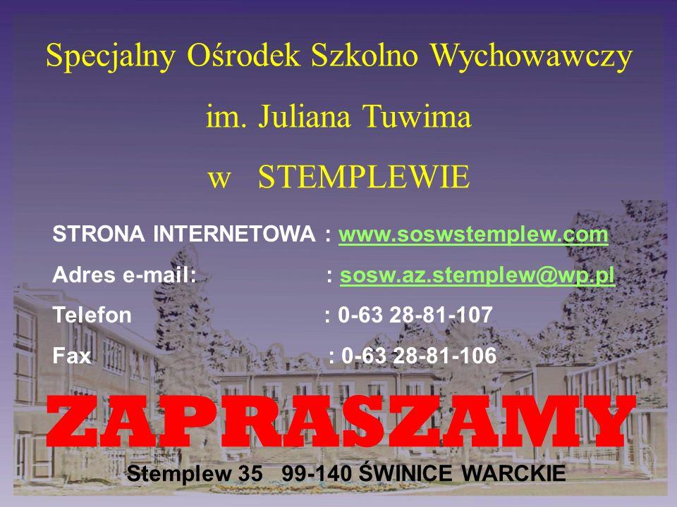Specjalny Ośrodek Szkolno Wychowawczy im. Juliana Tuwima w STEMPLEWIE STRONA INTERNETOWA : www.soswstemplew.comwww.soswstemplew.com Adres e-mail: : so