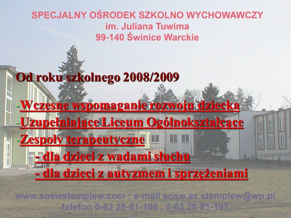 Od roku szkolnego 2008/2009 -Wczesne wspomaganie rozwoju dziecka -Uzupełniające Liceum Ogólnokształcące -Zespoły terapeutyczne - dla dzieci z wadami s