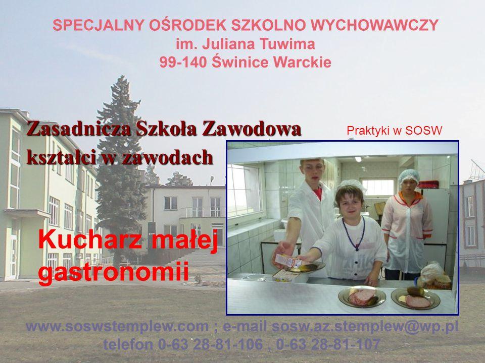 Zasadnicza Szkoła Zawodowa kształci w zawodach Kucharz małej gastronomii Praktyki w SOSW