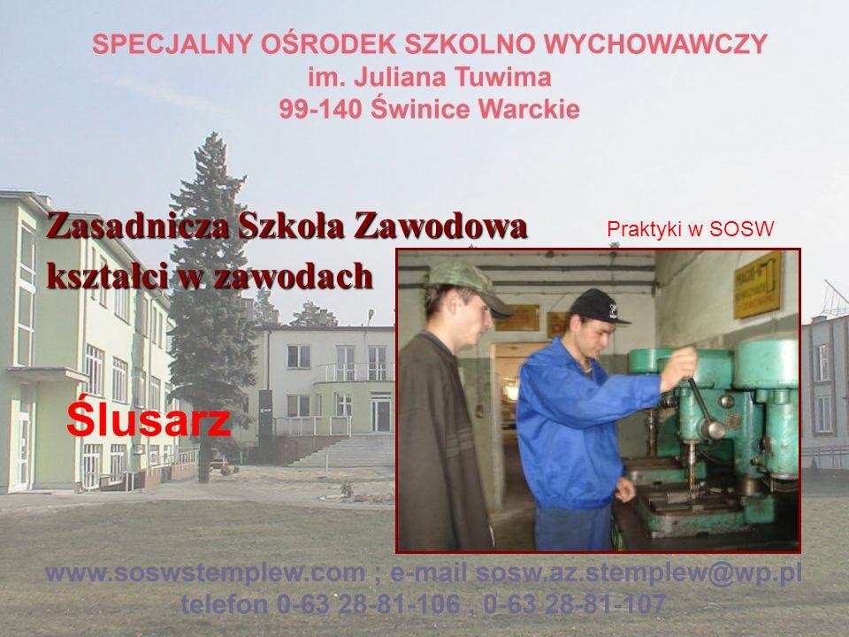 Zasadnicza Szkoła Zawodowa kształci w zawodach Ślusarz Praktyki w SOSW