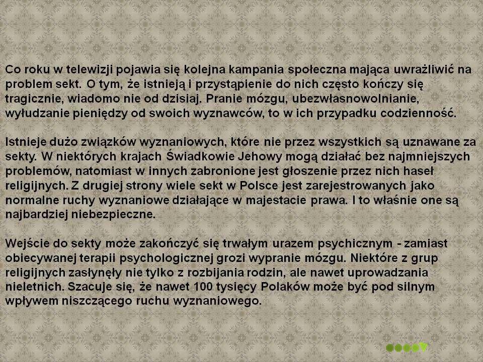 To sekta działająca w dużych polskich miastach, głównie w Warszawie, Gdańsku i Łodzi.