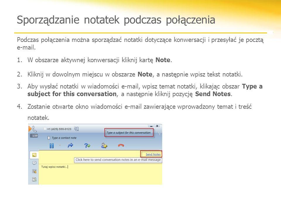 Podczas połączenia można sporządzać notatki dotyczące konwersacji i przesyłać je pocztą e-mail. 1.W obszarze aktywnej konwersacji kliknij kartę Note.