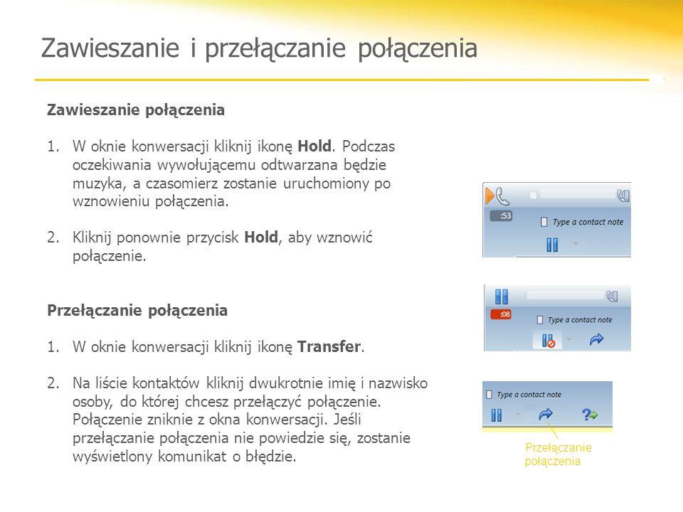 Zawieszanie i przełączanie połączenia Zawieszanie połączenia 1.W oknie konwersacji kliknij ikonę Hold. Podczas oczekiwania wywołującemu odtwarzana będ