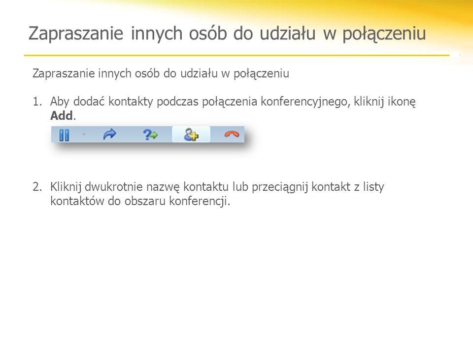 Zapraszanie innych osób do udziału w połączeniu 1.Aby dodać kontakty podczas połączenia konferencyjnego, kliknij ikonę Add. 2.Kliknij dwukrotnie nazwę
