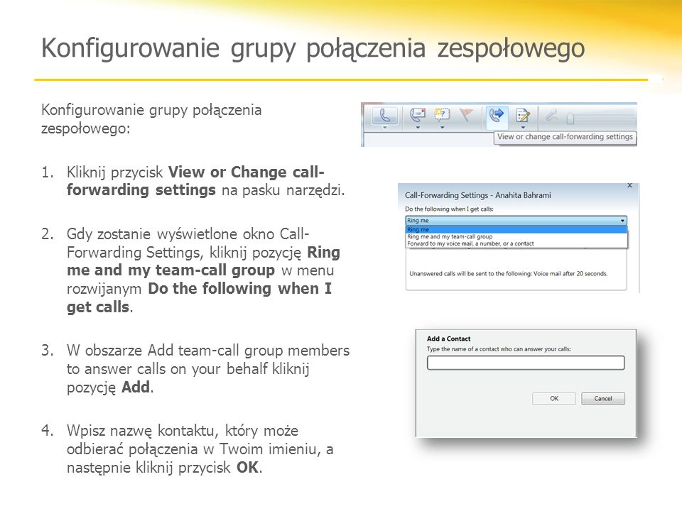Konfigurowanie grupy połączenia zespołowego Konfigurowanie grupy połączenia zespołowego: 1.Kliknij przycisk View or Change call- forwarding settings n