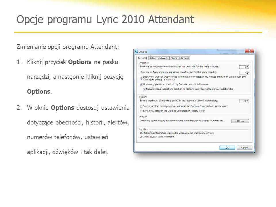 Opcje programu Lync 2010 Attendant Zmienianie opcji programu Attendant: 1.Kliknij przycisk Options na pasku narzędzi, a następnie kliknij pozycję Opti