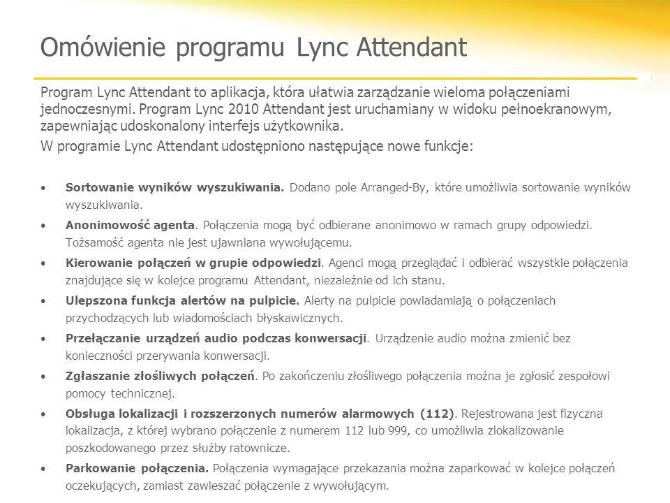 Omówienie programu Lync Attendant Program Lync Attendant to aplikacja, która ułatwia zarządzanie wieloma połączeniami jednoczesnymi. Program Lync 2010