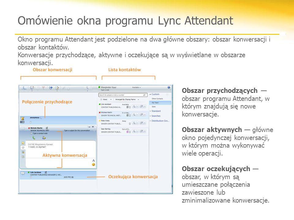 Omówienie okna programu Lync Attendant Okno programu Attendant jest podzielone na dwa główne obszary: obszar konwersacji i obszar kontaktów. Konwersac