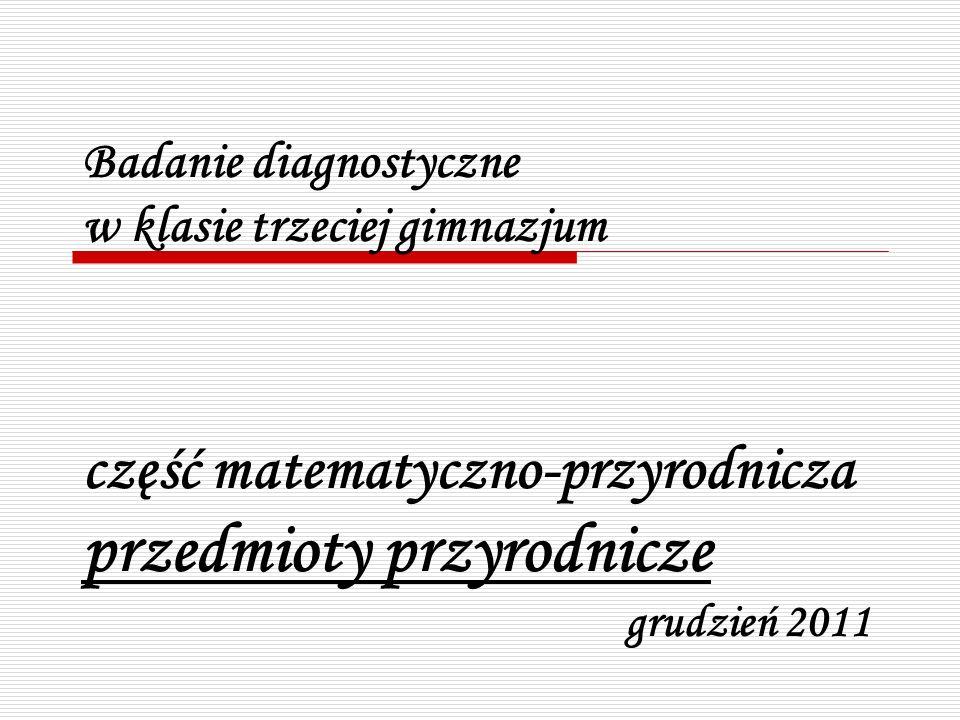 Badanie diagnostyczne w klasie trzeciej gimnazjum część matematyczno-przyrodnicza przedmioty przyrodnicze grudzień 2011
