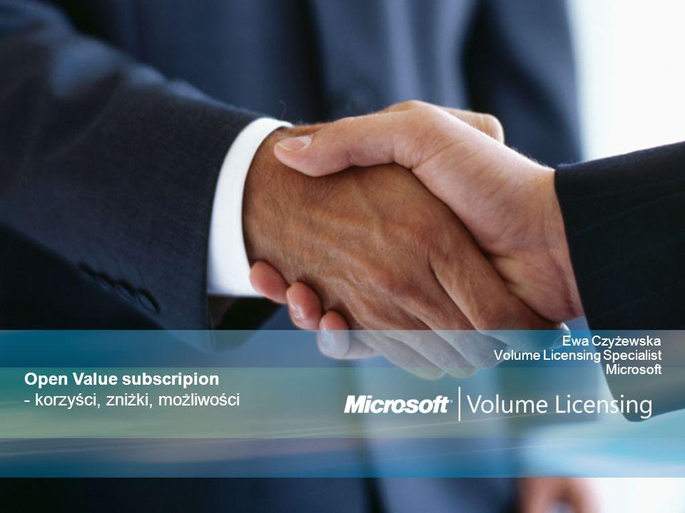 Ewa Czyżewska Volume Licensing Specialist Microsoft Open Value subscripion - korzyści, zniżki, możliwości