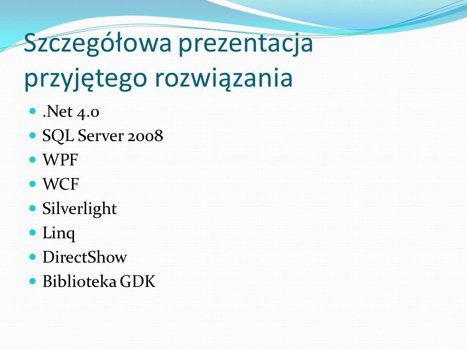 Szczegółowa prezentacja przyjętego rozwiązania.Net 4.0 SQL Server 2008 WPF WCF Silverlight Linq DirectShow Biblioteka GDK