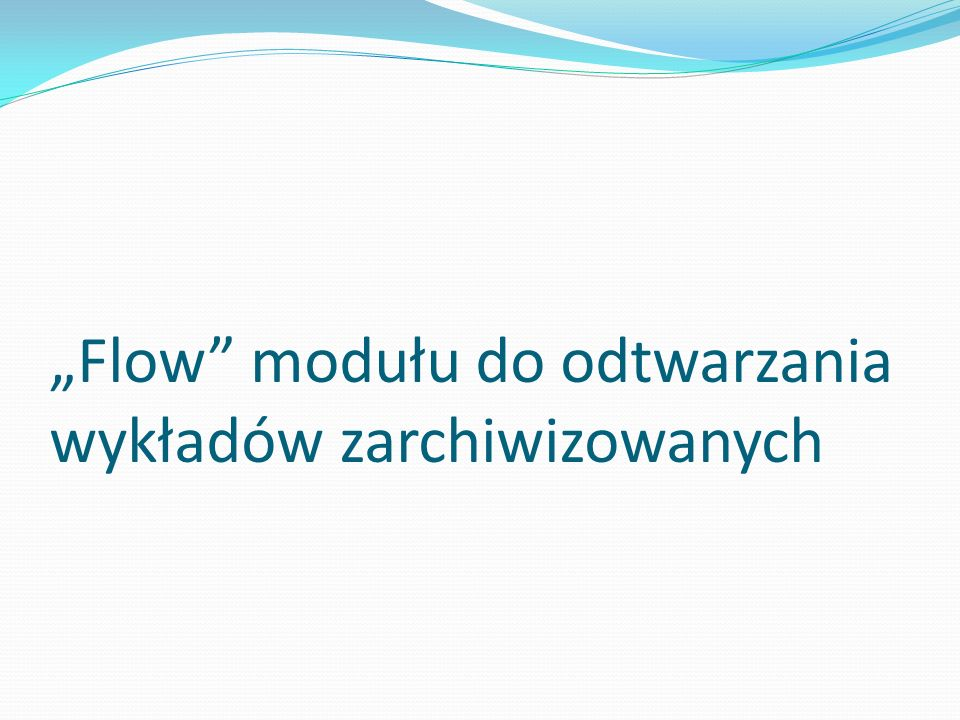 Flow modułu do odtwarzania wykładów zarchiwizowanych