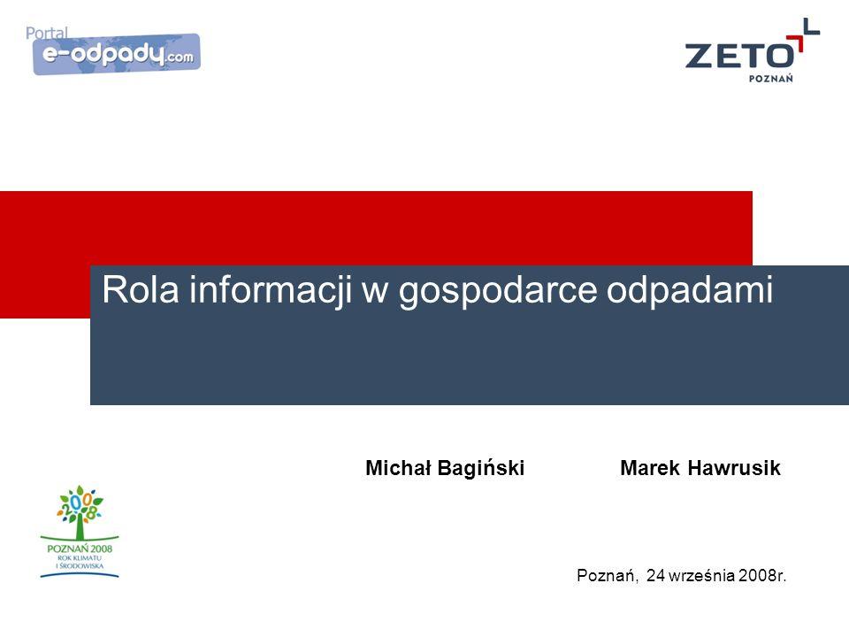 Rola informacji w gospodarce odpadami Michał Bagiński Marek Hawrusik Poznań, 24 września 2008r.
