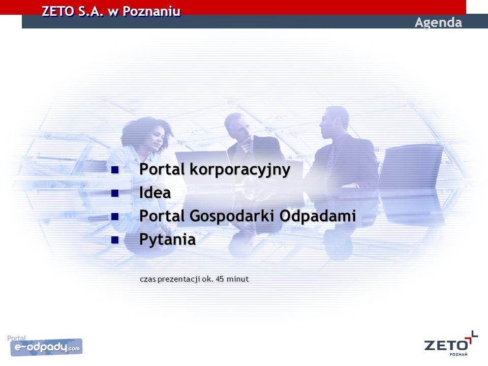 ZETO S.A. w Poznaniu Portal korporacyjny Portal korporacyjny Idea Idea Portal Gospodarki Odpadami Portal Gospodarki Odpadami Pytania Pytania czas prez