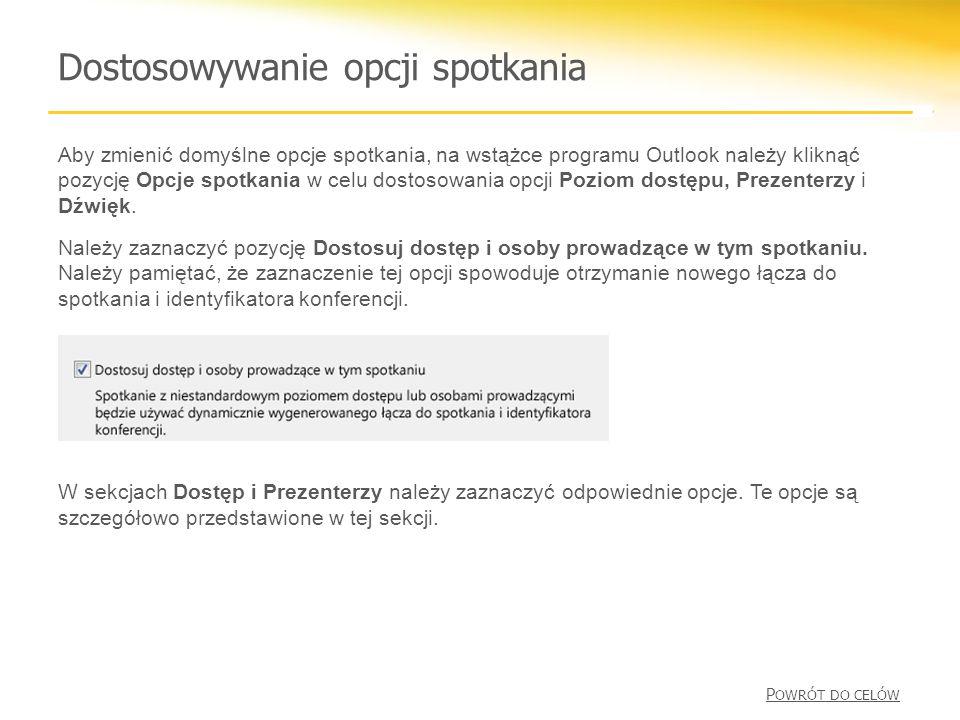 Dostosowywanie opcji spotkania Aby zmienić domyślne opcje spotkania, na wstążce programu Outlook należy kliknąć pozycję Opcje spotkania w celu dostosowania opcji Poziom dostępu, Prezenterzy i Dźwięk.