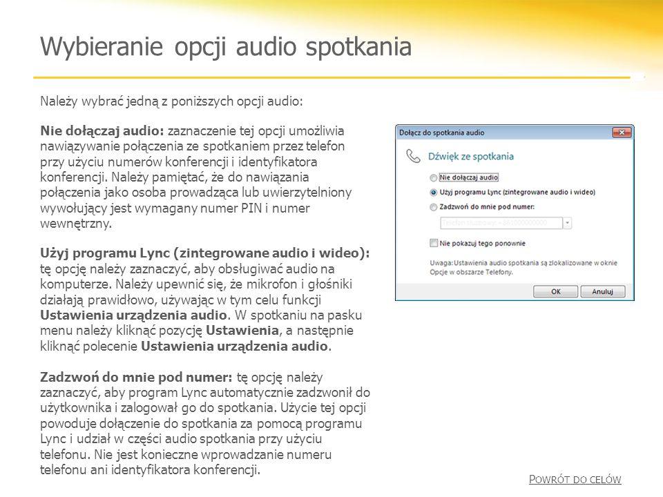 Wybieranie opcji audio spotkania Należy wybrać jedną z poniższych opcji audio: Nie dołączaj audio: zaznaczenie tej opcji umożliwia nawiązywanie połączenia ze spotkaniem przez telefon przy użyciu numerów konferencji i identyfikatora konferencji.