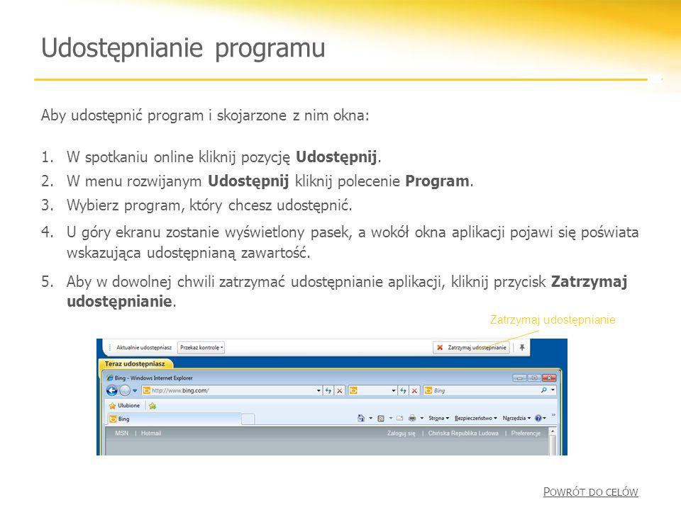 Udostępnianie programu P OWRÓT DO CELÓW Aby udostępnić program i skojarzone z nim okna: 1.W spotkaniu online kliknij pozycję Udostępnij.