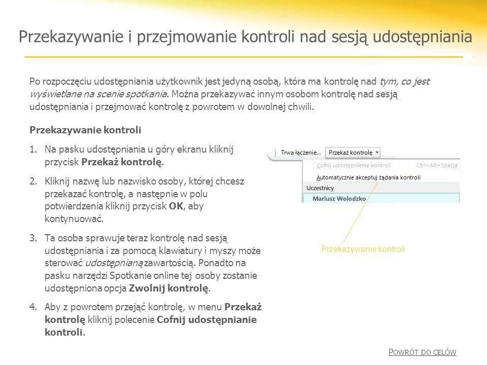 Przekazywanie i przejmowanie kontroli nad sesją udostępniania Przekazywanie kontroli 1.Na pasku udostępniania u góry ekranu kliknij przycisk Przekaż kontrolę.