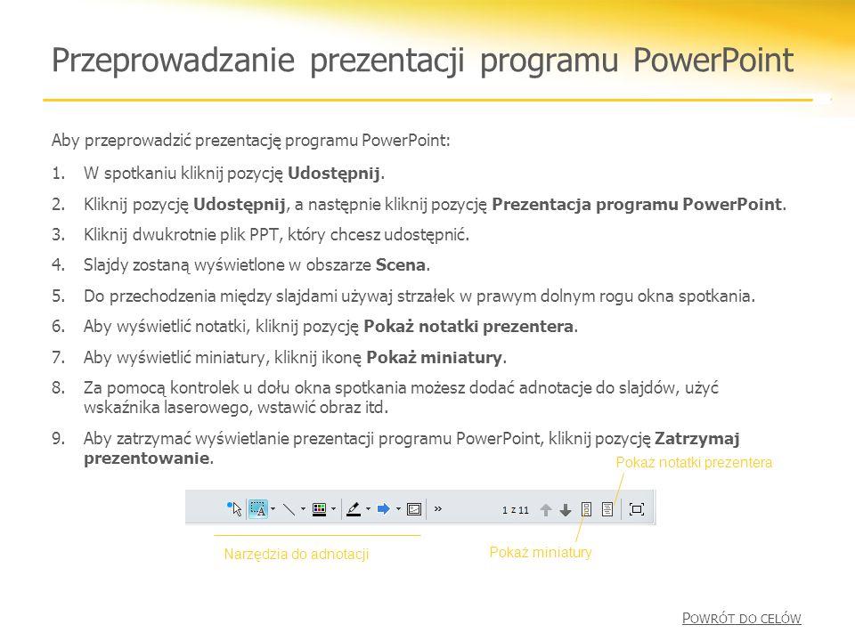 Przeprowadzanie prezentacji programu PowerPoint Aby przeprowadzić prezentację programu PowerPoint: 1.W spotkaniu kliknij pozycję Udostępnij.