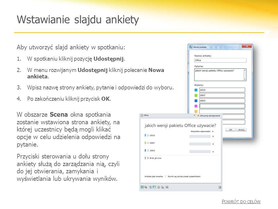 Wstawianie slajdu ankiety Aby utworzyć slajd ankiety w spotkaniu: 1.W spotkaniu kliknij pozycję Udostępnij.