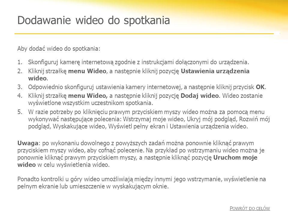 Dodawanie wideo do spotkania Aby dodać wideo do spotkania: 1.Skonfiguruj kamerę internetową zgodnie z instrukcjami dołączonymi do urządzenia.