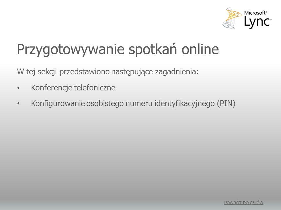 Przygotowywanie spotkań online W tej sekcji przedstawiono następujące zagadnienia: Konferencje telefoniczne Konfigurowanie osobistego numeru identyfikacyjnego (PIN) P OWRÓT DO CELÓW