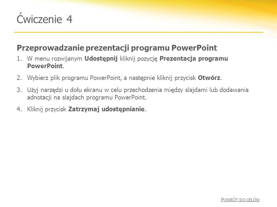 Przeprowadzanie prezentacji programu PowerPoint Ćwiczenie 4 1.W menu rozwijanym Udostępnij kliknij pozycję Prezentacja programu PowerPoint.