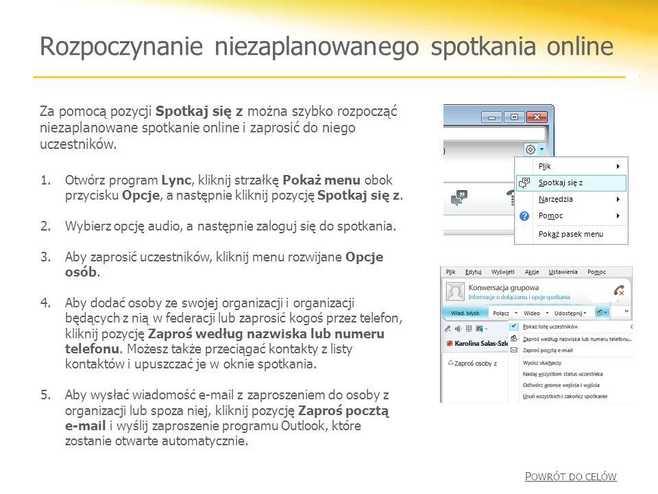 Rozpoczynanie niezaplanowanego spotkania online 1.Otwórz program Lync, kliknij strzałkę Pokaż menu obok przycisku Opcje, a następnie kliknij pozycję Spotkaj się z.