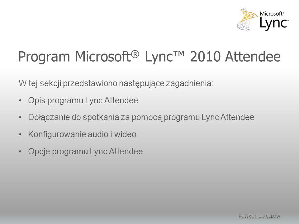 Program Microsoft ® Lync 2010 Attendee P OWRÓT DO CELÓW W tej sekcji przedstawiono następujące zagadnienia: Opis programu Lync Attendee Dołączanie do spotkania za pomocą programu Lync Attendee Konfigurowanie audio i wideo Opcje programu Lync Attendee