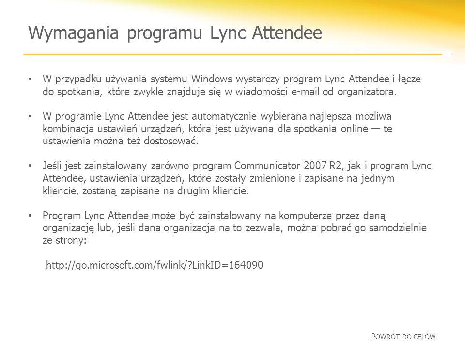 Wymagania programu Lync Attendee W przypadku używania systemu Windows wystarczy program Lync Attendee i łącze do spotkania, które zwykle znajduje się w wiadomości e-mail od organizatora.