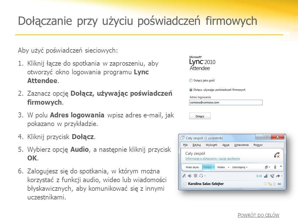 Dołączanie przy użyciu poświadczeń firmowych Aby użyć poświadczeń sieciowych: 1.Kliknij łącze do spotkania w zaproszeniu, aby otworzyć okno logowania programu Lync Attendee.