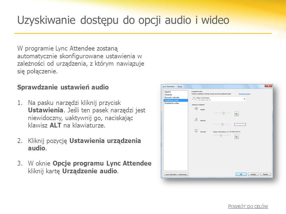 Uzyskiwanie dostępu do opcji audio i wideo W programie Lync Attendee zostaną automatycznie skonfigurowane ustawienia w zależności od urządzenia, z którym nawiązuje się połączenie.