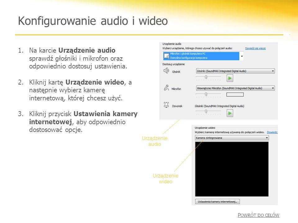 Konfigurowanie audio i wideo 1.Na karcie Urządzenie audio sprawdź głośniki i mikrofon oraz odpowiednio dostosuj ustawienia.