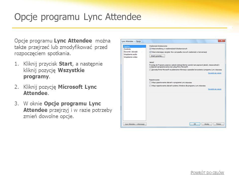 Opcje programu Lync Attendee Opcje programu Lync Attendee można także przejrzeć lub zmodyfikować przed rozpoczęciem spotkania.