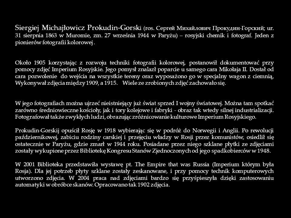 Siergiej Michajłowicz Prokudin-Gorsk i (ros.Сергей Михайлович Прокудин-Горский; ur.