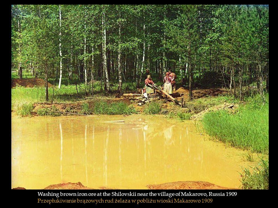 Washing brown iron ore at the Shilovskii near the village of Makarovo, Russia 1909 Przepłukiwanie brązowych rud żelaza w pobliżu wioski Makarowo 1909