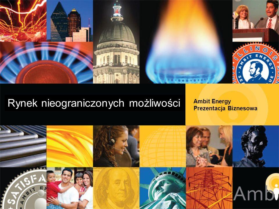Ambit Energy Prezentacja Biznesowa Rynek nieograniczonych możliwości