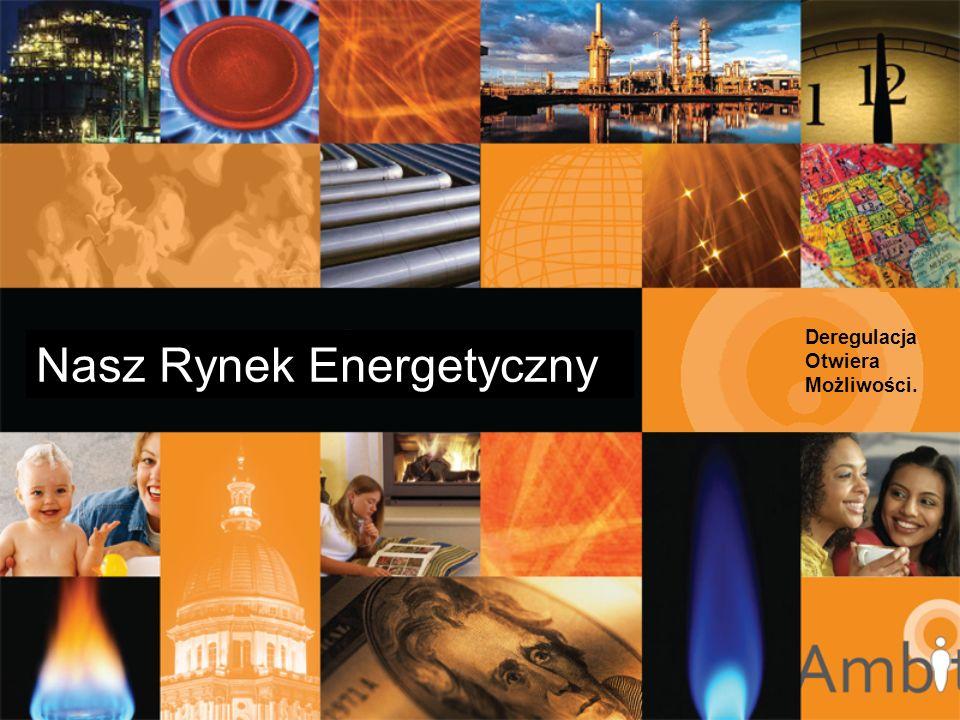 Nasz Rynek Energetyczny Deregulacja Otwiera Możliwości.