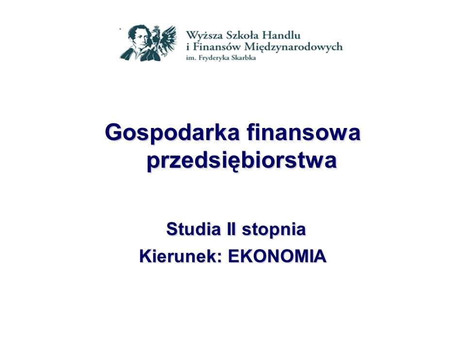Gospodarka finansowa przedsiębiorstwa Studia II stopnia Studia II stopnia Kierunek: EKONOMIA