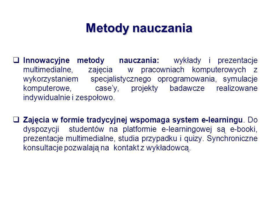 Metody nauczania Innowacyjne metody nauczania: wykłady i prezentacje multimedialne, zajęcia w pracowniach komputerowych z wykorzystaniem specjalistycz