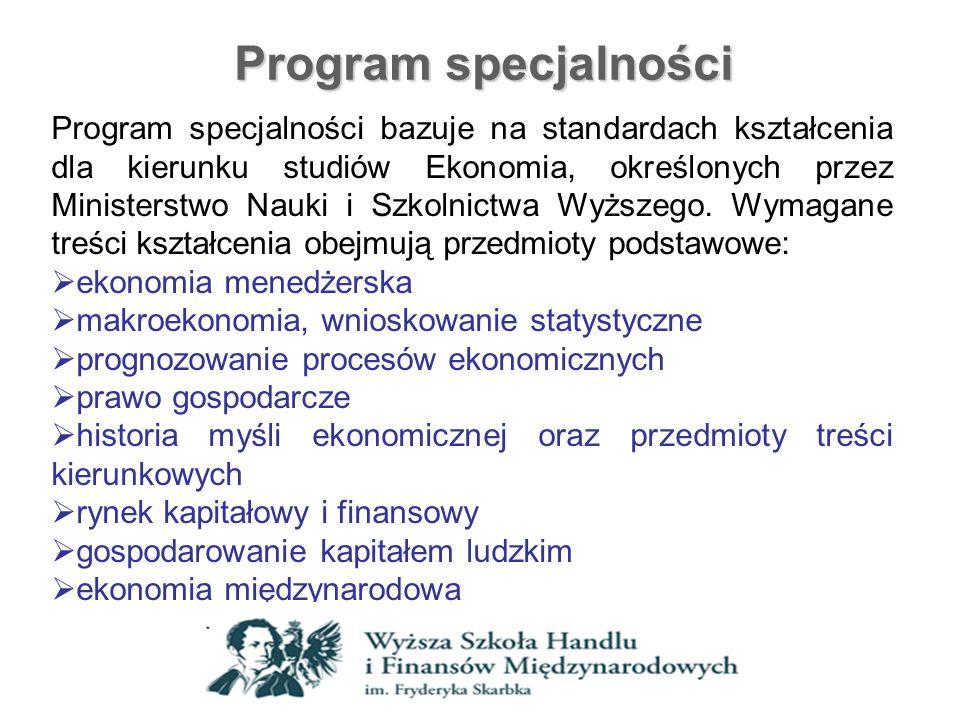 Program specjalności Program specjalności bazuje na standardach kształcenia dla kierunku studiów Ekonomia, określonych przez Ministerstwo Nauki i Szko