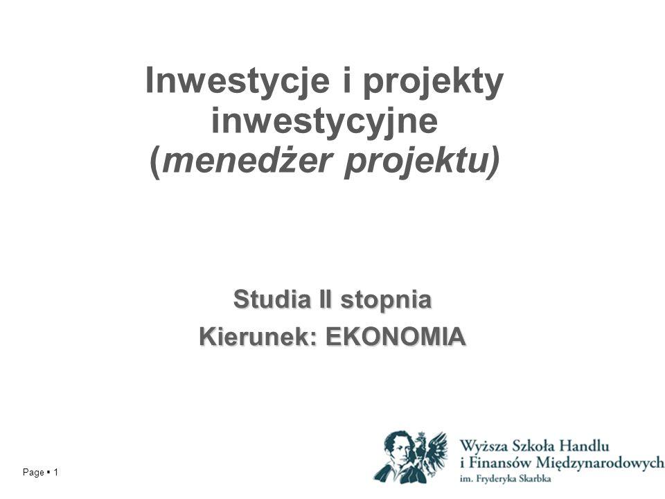 Page 1 YOUR LOGO Inwestycje i projekty inwestycyjne (menedżer projektu) Studia II stopnia Kierunek: EKONOMIA
