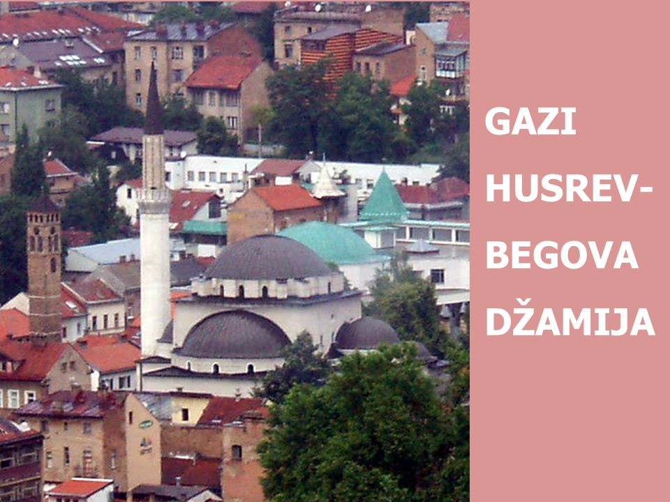 GAZI HUSREV- BEGOVA DŽAMIJA