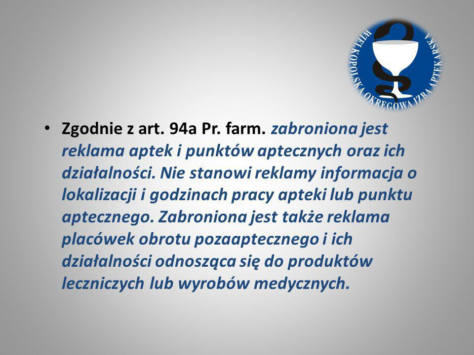 Zgodnie z art. 94a Pr. farm. zabroniona jest reklama aptek i punktów aptecznych oraz ich działalności. Nie stanowi reklamy informacja o lokalizacji i