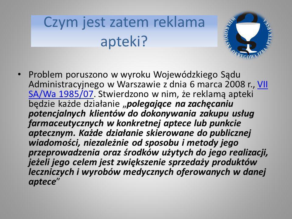 Czym jest zatem reklama apteki? Problem poruszono w wyroku Wojewódzkiego Sądu Administracyjnego w Warszawie z dnia 6 marca 2008 r., VII SA/Wa 1985/07.