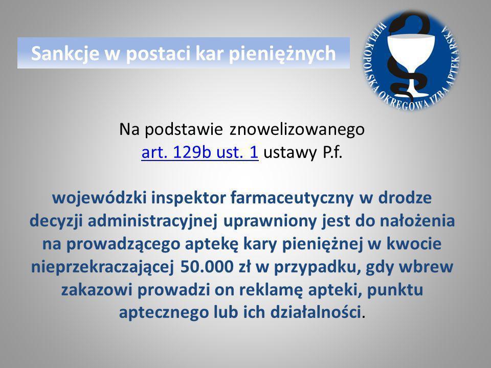 Na podstawie znowelizowanego art. 129b ust. 1art. 129b ust. 1 ustawy P.f. wojewódzki inspektor farmaceutyczny w drodze decyzji administracyjnej uprawn