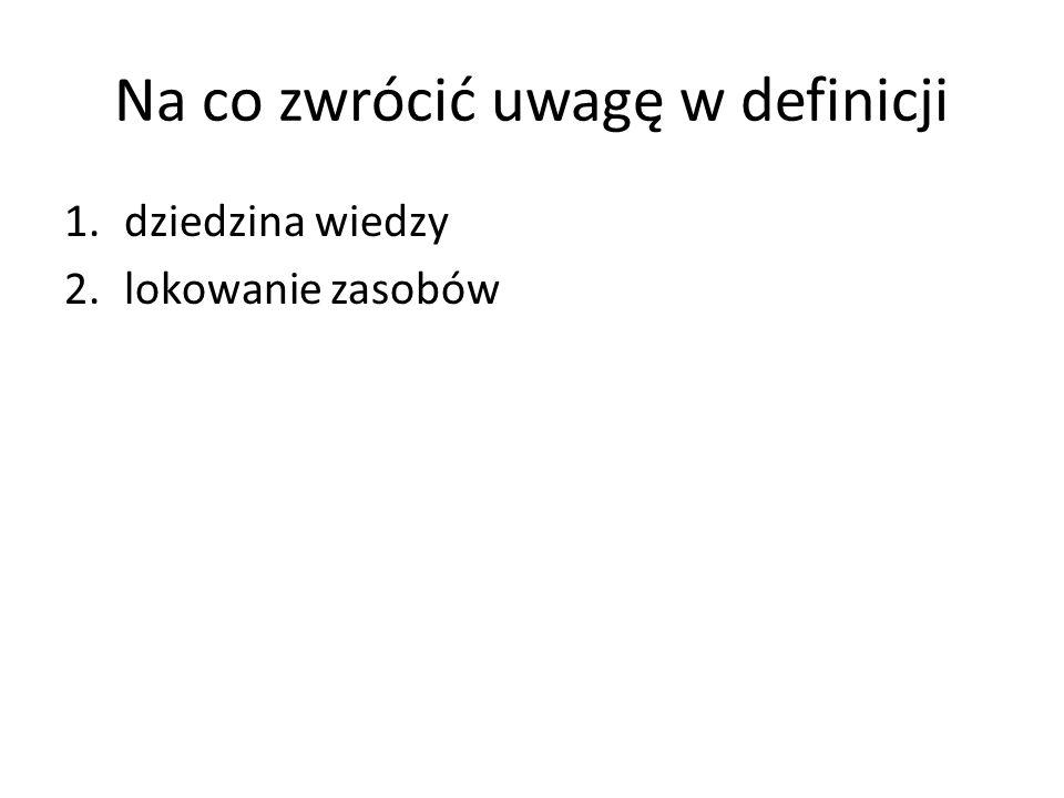 Na co zwrócić uwagę w definicji 1.dziedzina wiedzy 2.lokowanie zasobów