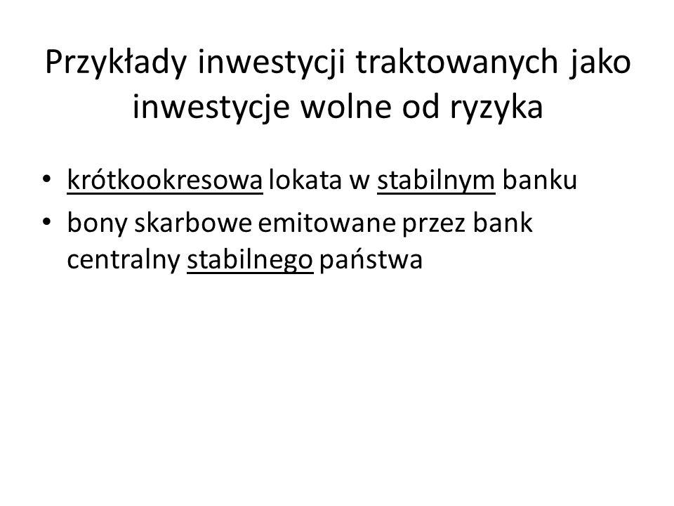 Przykłady inwestycji traktowanych jako inwestycje wolne od ryzyka krótkookresowa lokata w stabilnym banku bony skarbowe emitowane przez bank centralny