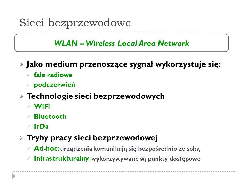 Sieci bezprzewodowe Jako medium przenoszące sygnał wykorzystuje się: fale radiowe podczerwień Technologie sieci bezprzewodowych WiFi Bluetooth IrDa Tr